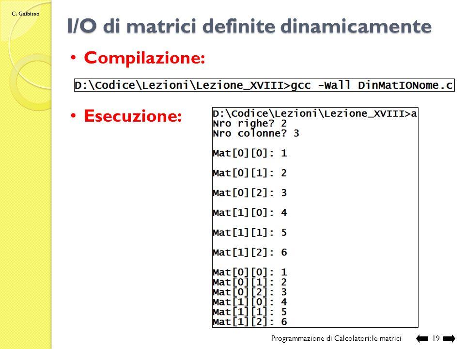 C. Gaibisso I/O di matrici definite dinamicamente Programmazione di Calcolatori: le matrici18 Continua … // chiamante int main () { // definisce le va