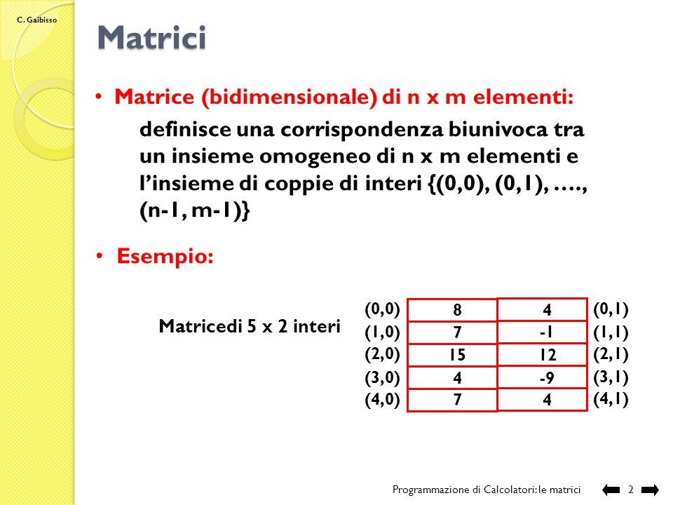 C. Gaibisso Programmazione di Calcolatori Lezione XVII Le matrici Programmazione di Calcolatori: le matrici 1