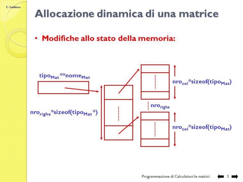 C. Gaibisso Matrici Programmazione di Calcolatori: le matrici2 Matrice (bidimensionale) di n x m elementi: definisce una corrispondenza biunivoca tra