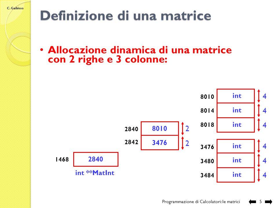 C. Gaibisso Definizione di una matrice Programmazione di Calcolatori: le matrici4 Assumiamo: sizeof(int) = 4 sizeof (int *) = 2 Allocazione dinamica d