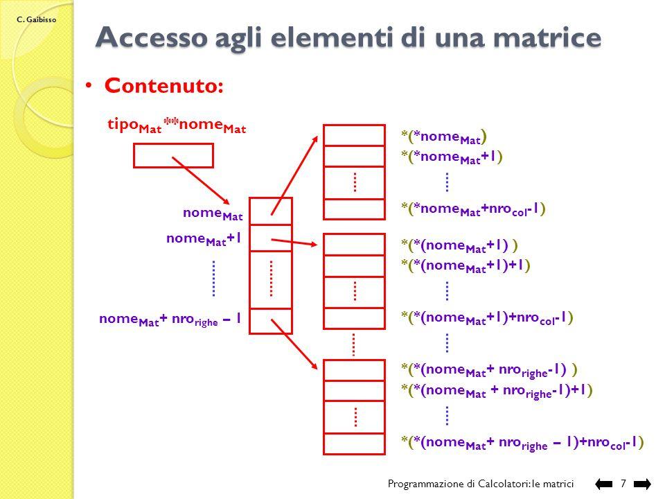 C. Gaibisso Accesso agli elementi di una matrice Programmazione di Calcolatori: le matrici6 Indirizzo: nome Mat nome Mat +1 *(nome Mat +1) *(nome Mat