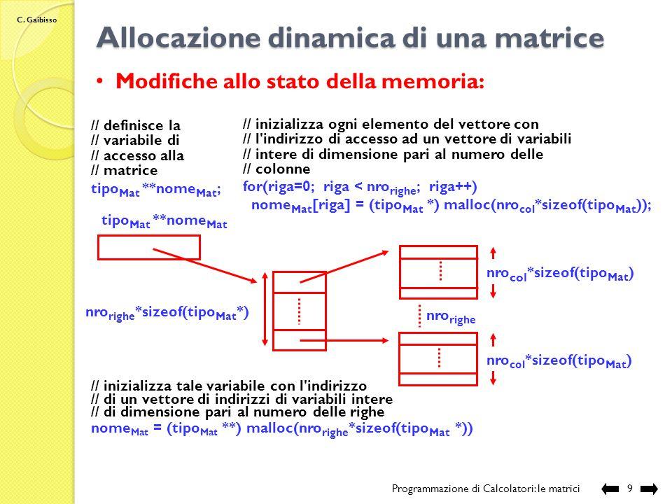 C. Gaibisso Accesso agli elementi di una matrice Programmazione di Calcolatori: le matrici8 Nome: nome Mat [indice riga ][indice col ] 0 espressione a