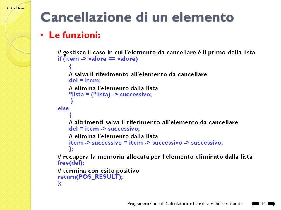 C. Gaibisso Cancellazione di un elemento Programmazione di Calcolatori: le liste di variabili strutturate13 //cancella dalla lista il primo elemento c