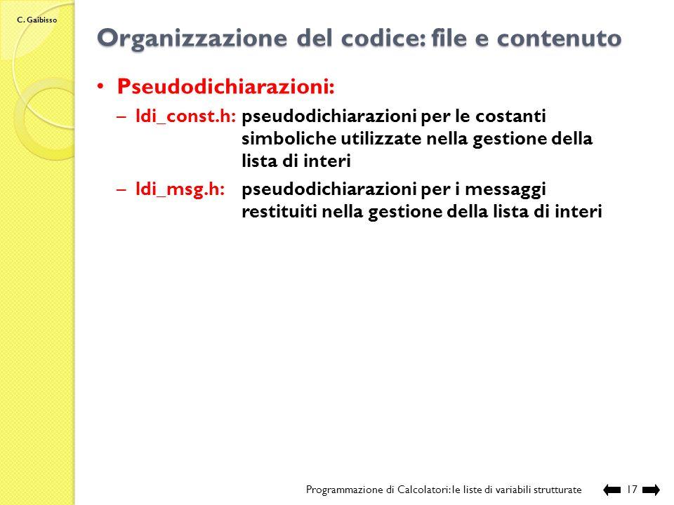 C. Gaibisso Organizzazione del codice: file e contenuto Programmazione di Calcolatori: le liste di variabili strutturate16 Definizione dei tipi: –ldi_