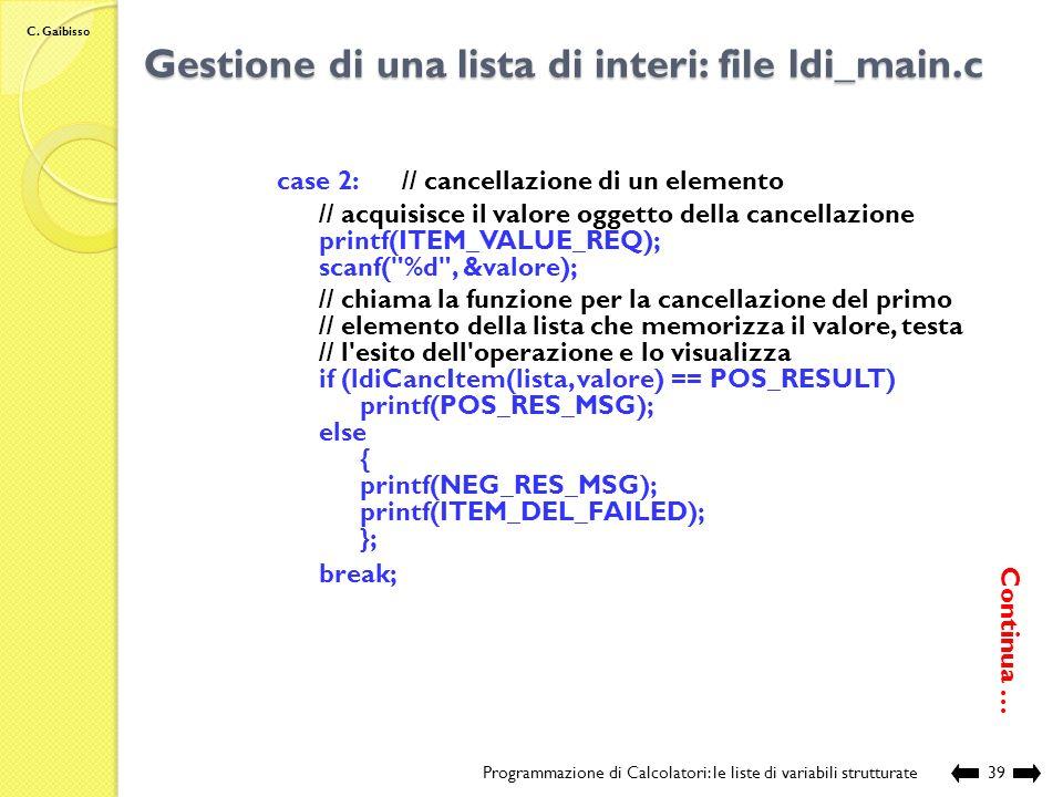 C. Gaibisso Gestione di una lista di interi: file ldi_main.c Programmazione di Calcolatori: le liste di variabili strutturate38 // discrimina tra le d