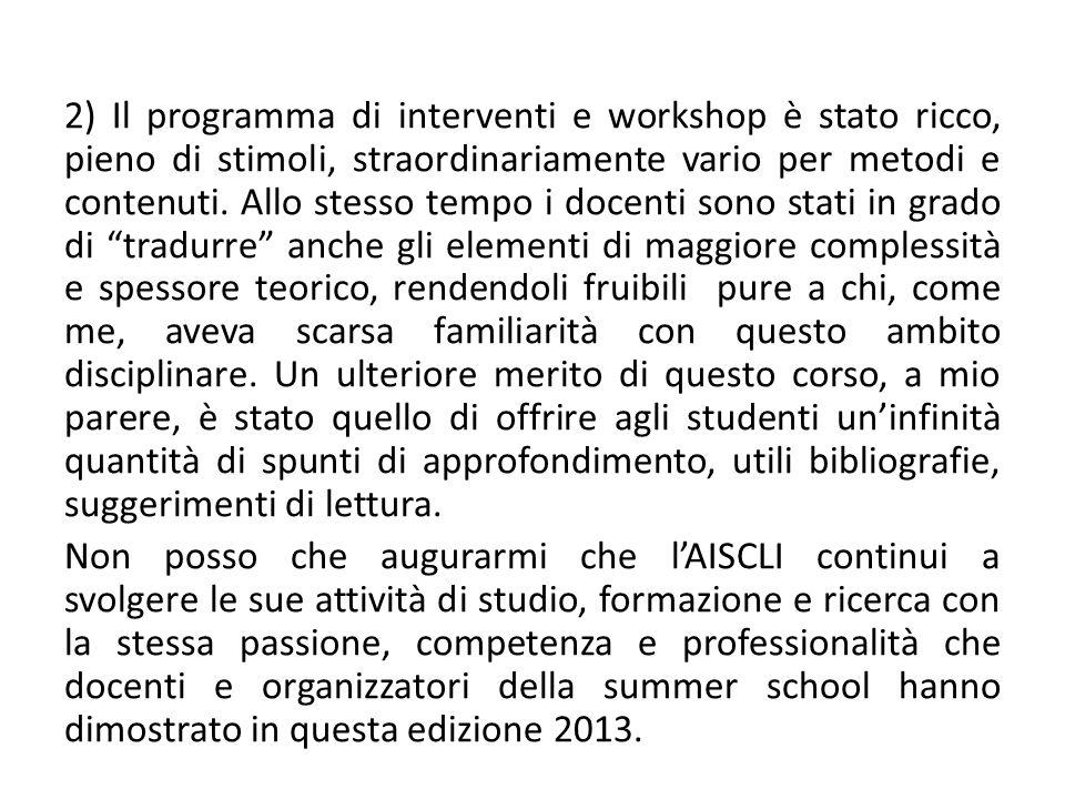 2) Il programma di interventi e workshop è stato ricco, pieno di stimoli, straordinariamente vario per metodi e contenuti.