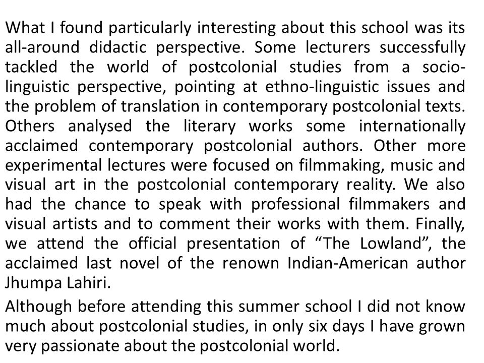 What I found particularly interesting about this school was its all-around didactic perspective. Some lecturers successfully tackled the world of post