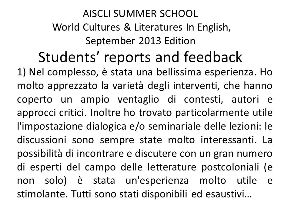 AISCLI SUMMER SCHOOL World Cultures & Literatures In English, September 2013 Edition Students reports and feedback 1) Nel complesso, è stata una bellissima esperienza.