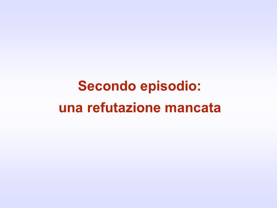 Secondo episodio: una refutazione mancata