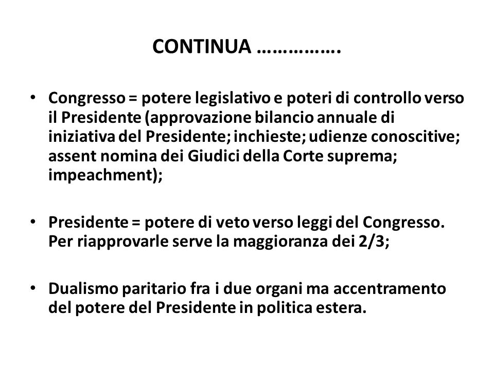 CONTINUA ……………. Congresso = potere legislativo e poteri di controllo verso il Presidente (approvazione bilancio annuale di iniziativa del Presidente;