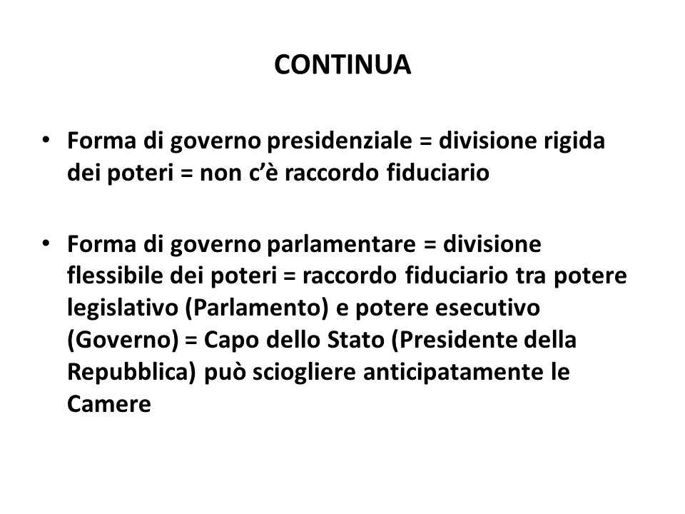 CONTINUA Forma di governo presidenziale = divisione rigida dei poteri = non cè raccordo fiduciario Forma di governo parlamentare = divisione flessibil