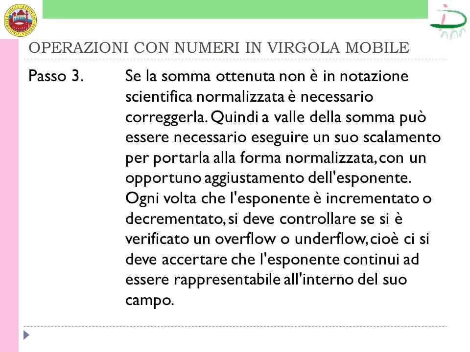 OPERAZIONI CON NUMERI IN VIRGOLA MOBILE Passo 3. Se la somma ottenuta non è in notazione scientifica normalizzata è necessario correggerla. Quindi a v