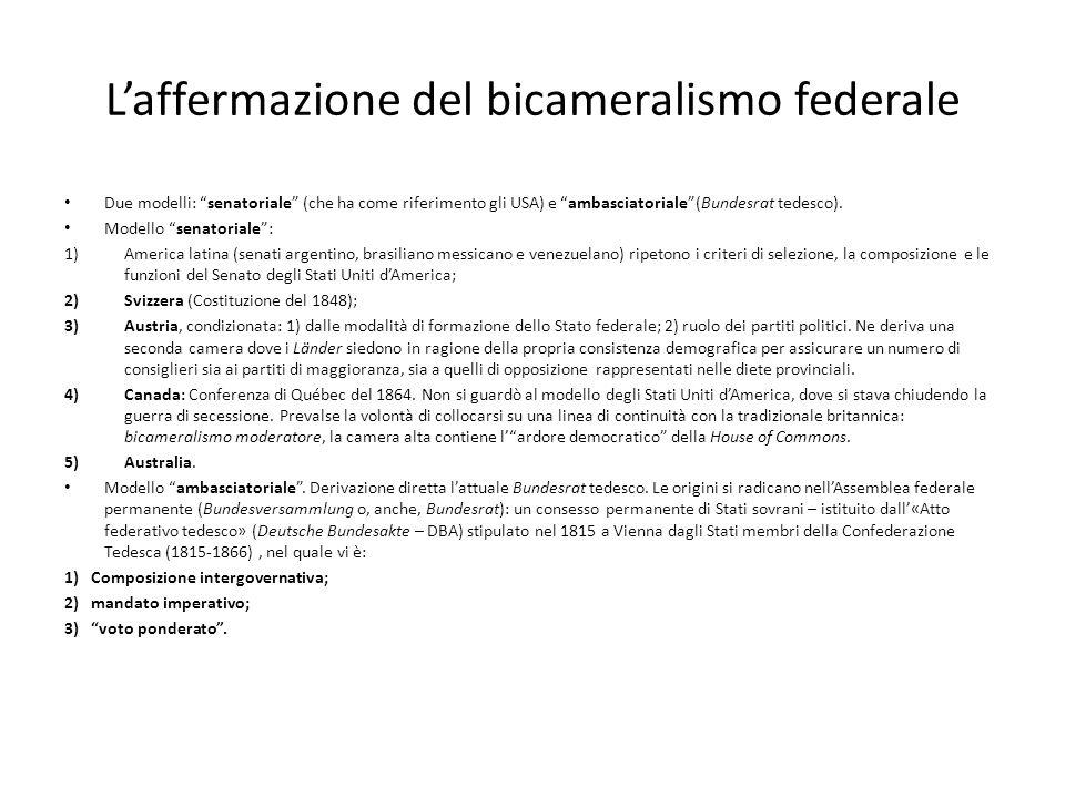 Laffermazione del bicameralismo federale Due modelli: senatoriale (che ha come riferimento gli USA) e ambasciatoriale(Bundesrat tedesco). Modello sena