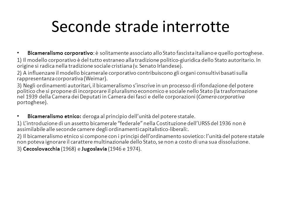 Seconde strade interrotte Bicameralismo corporativo: è solitamente associato allo Stato fascista italiano e quello portoghese. 1) Il modello corporati