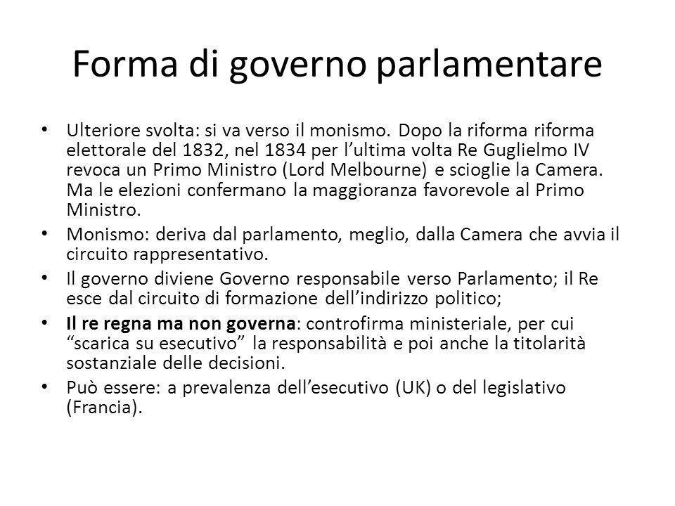 Forma di governo parlamentare Ulteriore svolta: si va verso il monismo. Dopo la riforma riforma elettorale del 1832, nel 1834 per lultima volta Re Gug