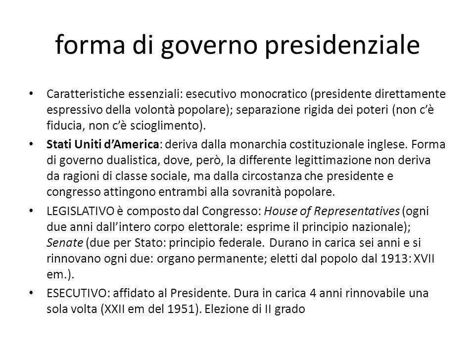 forma di governo presidenziale Caratteristiche essenziali: esecutivo monocratico (presidente direttamente espressivo della volontà popolare); separazi