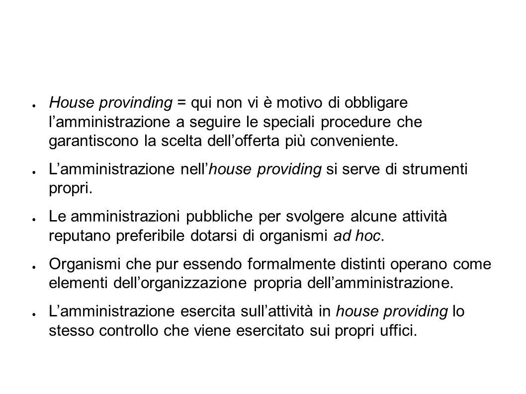 House provinding = qui non vi è motivo di obbligare lamministrazione a seguire le speciali procedure che garantiscono la scelta dellofferta più conveniente.