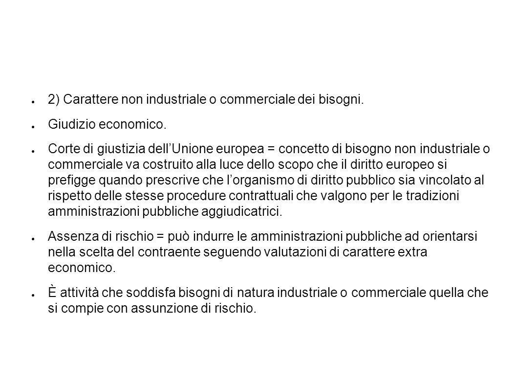 2) Carattere non industriale o commerciale dei bisogni.