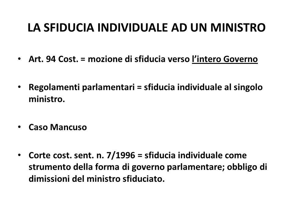 LA SFIDUCIA INDIVIDUALE AD UN MINISTRO Art. 94 Cost. = mozione di sfiducia verso lintero Governo Regolamenti parlamentari = sfiducia individuale al si