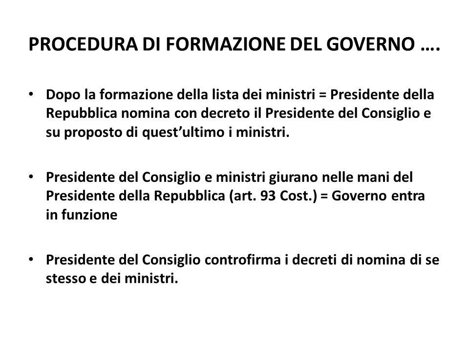 CONTINUA …… Parlamentarizzazione della crisi di governo = esporre i motivi della crisi alle Camere (Pertini) Rotture delle coalizioni e ribaltoni (XII legislatura Berlusconi e XIII legislatura Prodi) Norme cost.