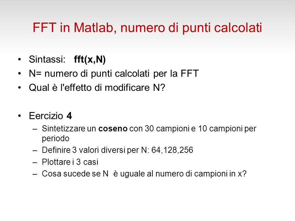 FFT in Matlab, numero di punti calcolati Sintassi: fft(x,N) N= numero di punti calcolati per la FFT Qual è l effetto di modificare N.