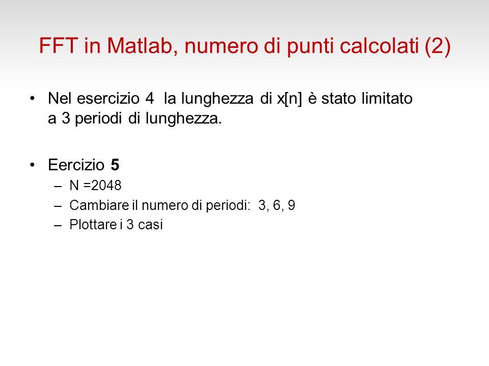 FFT in Matlab, numero di punti calcolati (2) Nel esercizio 4 la lunghezza di x[n] è stato limitato a 3 periodi di lunghezza.