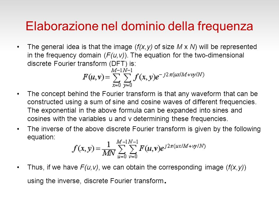 Elaborazione nel dominio della frequenza The general idea is that the image (f(x,y) of size M x N) will be represented in the frequency domain (F(u,v)