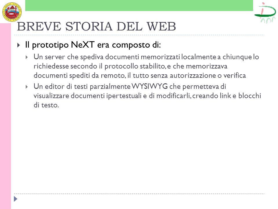BREVE STORIA DEL WEB Il prototipo NeXT era composto di: Un server che spediva documenti memorizzati localmente a chiunque lo richiedesse secondo il pr