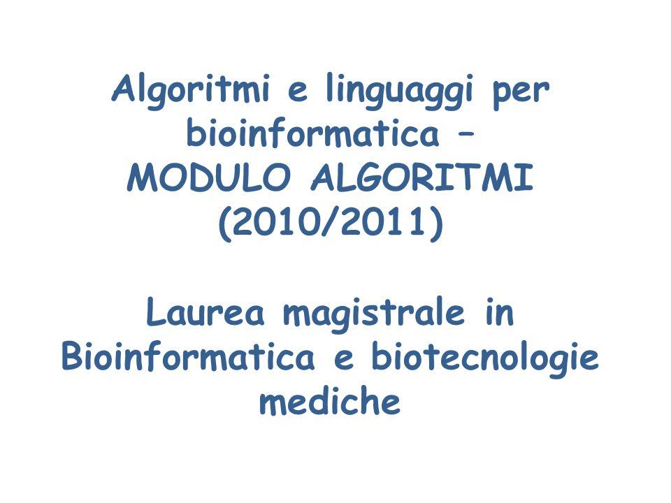 Algoritmi e linguaggi per bioinformatica – MODULO ALGORITMI (2010/2011) Laurea magistrale in Bioinformatica e biotecnologie mediche