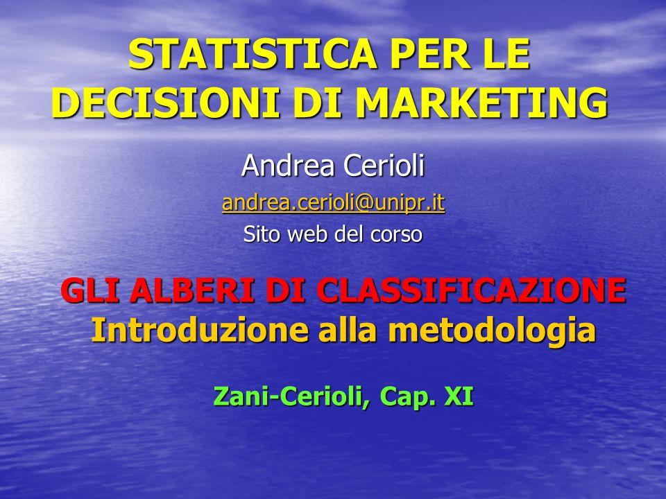 STATISTICA PER LE DECISIONI DI MARKETING Andrea Cerioli andrea.cerioli@unipr.it Sito web del corso GLI ALBERI DI CLASSIFICAZIONE Introduzione alla met