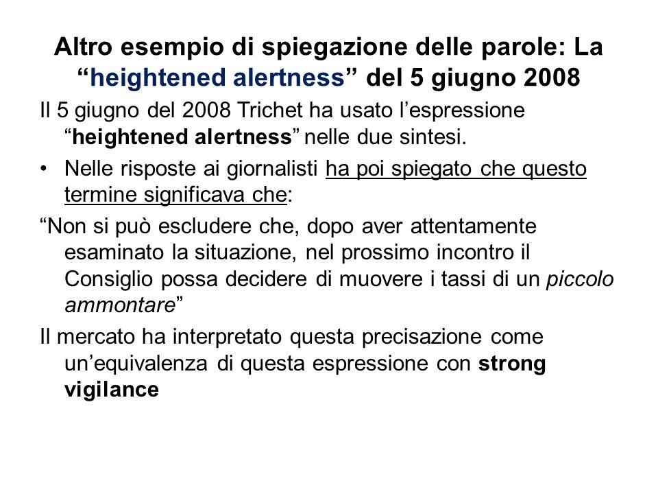 Altro esempio di spiegazione delle parole: Laheightened alertness del 5 giugno 2008 Il 5 giugno del 2008 Trichet ha usato lespressioneheightened alertness nelle due sintesi.