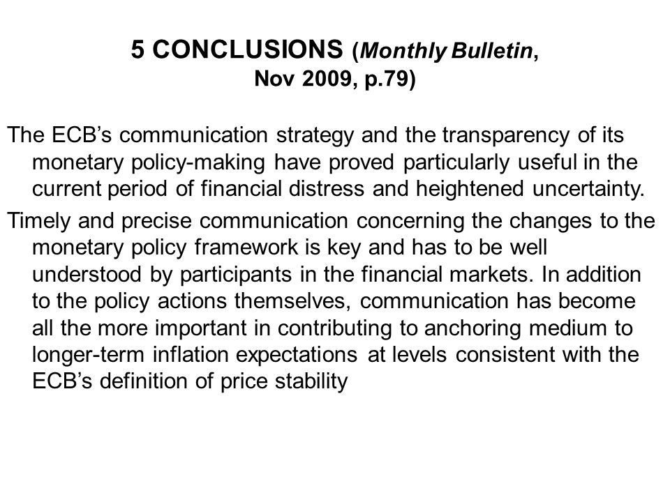 5 CONCLUSIONS (Monthly Bulletin, Nov 2009, p.79) The ECBs communication strategy and the transparency of its monetary policy-making have proved partic