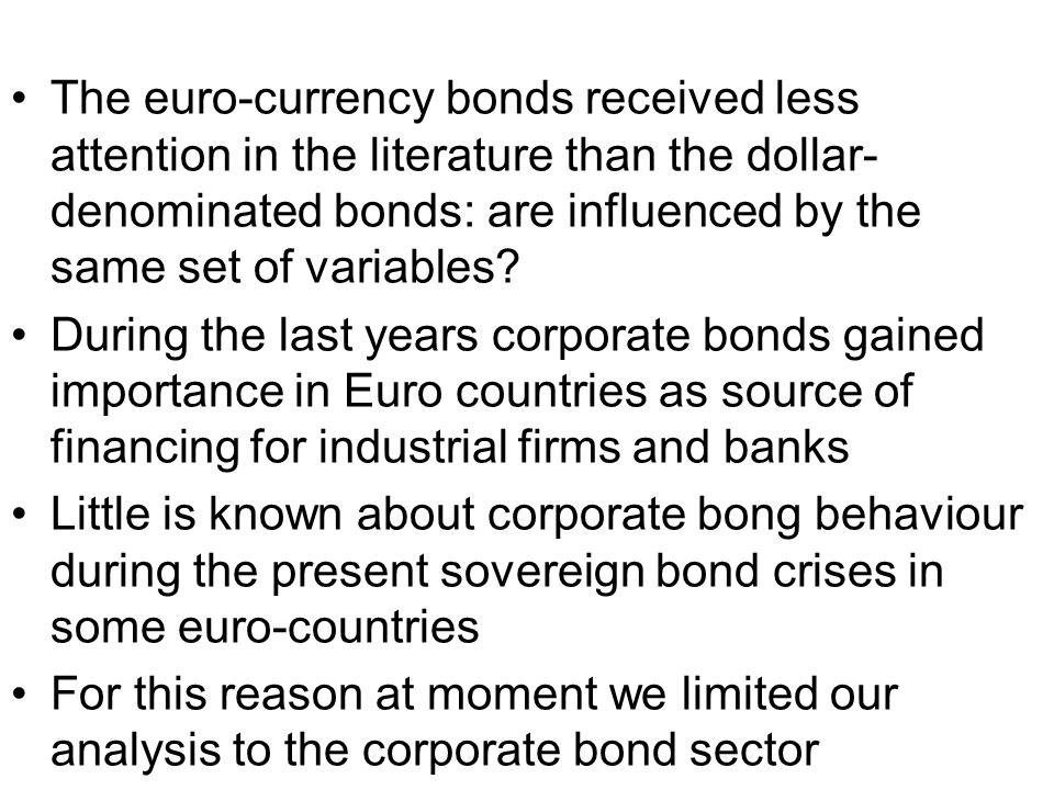 The euro-currency bonds received less attention in the literature than the dollar- denominated bonds: are influenced by the same set of variables.