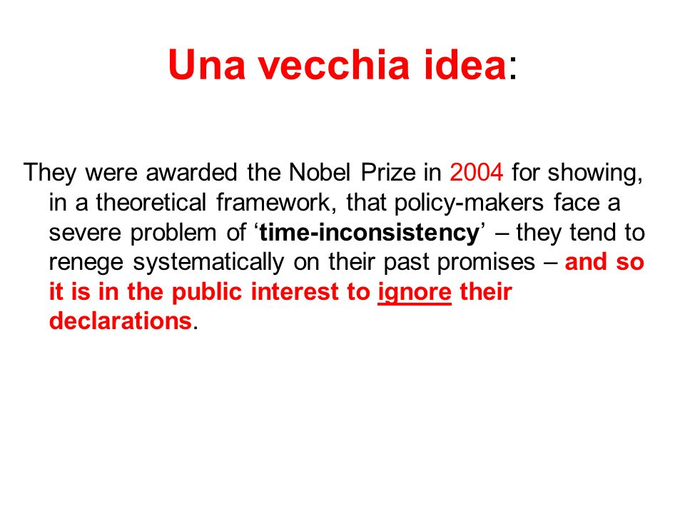 Una vecchia idea: They were awarded the Nobel Prize in 2004 for showing, in a theoretical framework, that policy-makers face a severe problem of time-