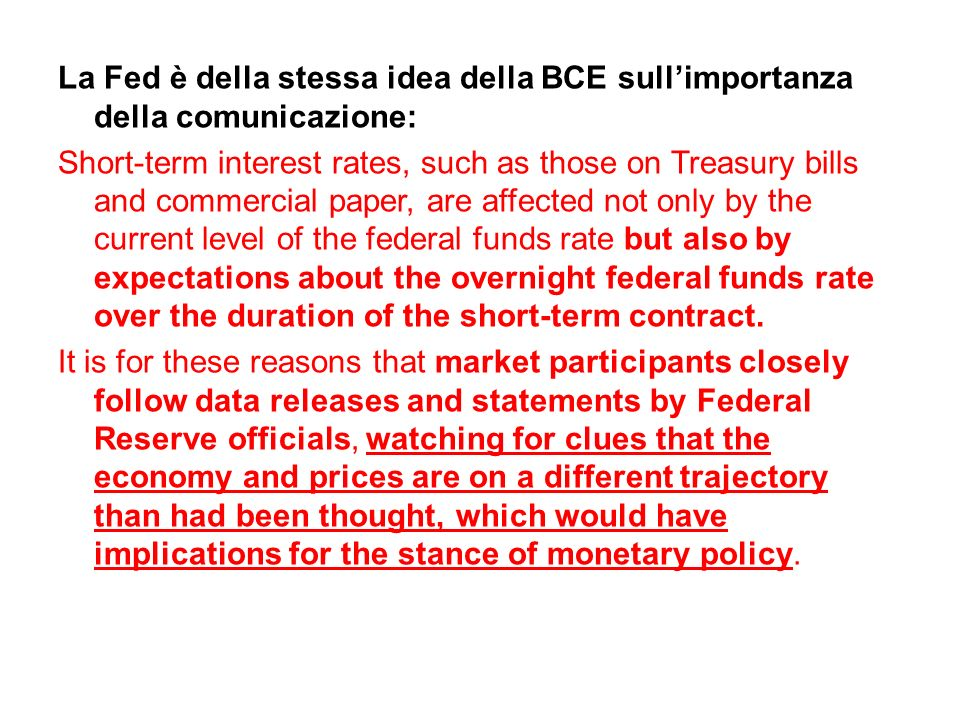 La Fed è della stessa idea della BCE sullimportanza della comunicazione: Short-term interest rates, such as those on Treasury bills and commercial pap