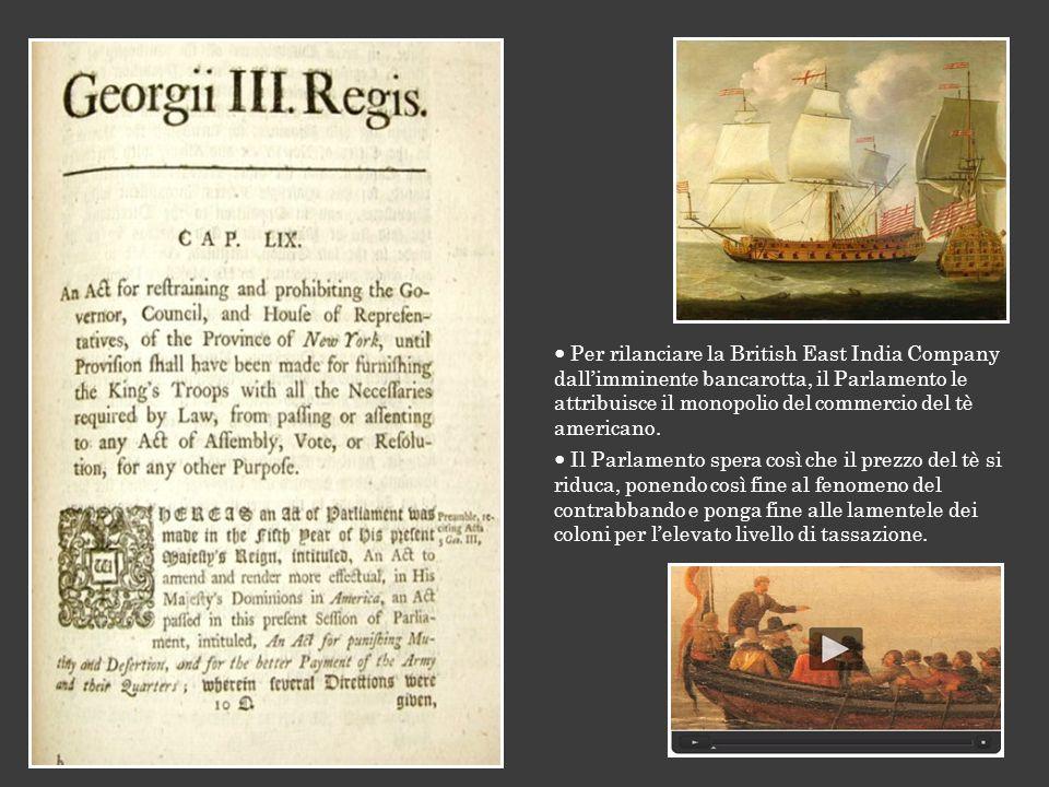 Per rilanciare la British East India Company dallimminente bancarotta, il Parlamento le attribuisce il monopolio del commercio del tè americano. Il Pa