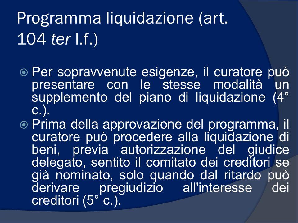 Programma liquidazione (art. 104 ter l.f.) Per sopravvenute esigenze, il curatore può presentare con le stesse modalità un supplemento del piano di li