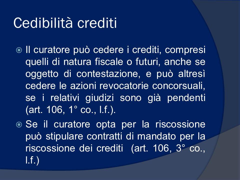 Cedibilità crediti Il curatore può cedere i crediti, compresi quelli di natura fiscale o futuri, anche se oggetto di contestazione, e può altresì cede