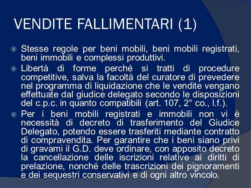 VENDITE FALLIMENTARI (1) Stesse regole per beni mobili, beni mobili registrati, beni immobili e complessi produttivi. Libertà di forme perché si tratt