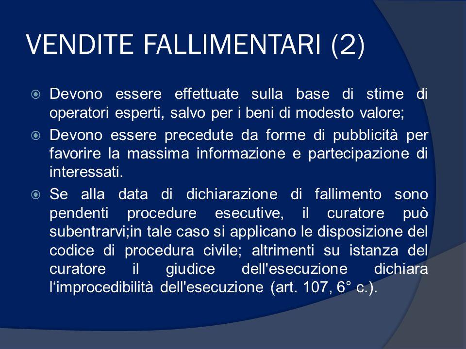 VENDITE FALLIMENTARI (2) Devono essere effettuate sulla base di stime di operatori esperti, salvo per i beni di modesto valore; Devono essere precedut
