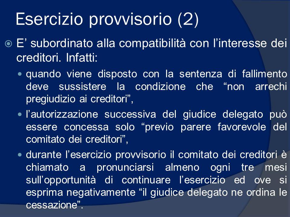 Esercizio provvisorio (2) E subordinato alla compatibilità con linteresse dei creditori. Infatti: quando viene disposto con la sentenza di fallimento
