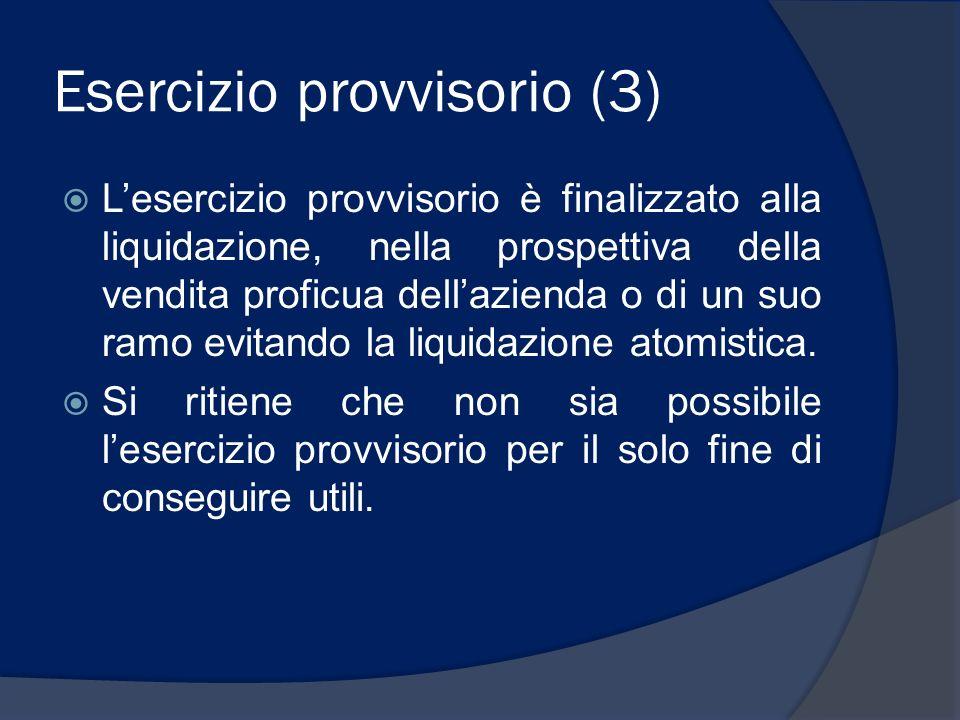 Esercizio provvisorio (3) Lesercizio provvisorio è finalizzato alla liquidazione, nella prospettiva della vendita proficua dellazienda o di un suo ram