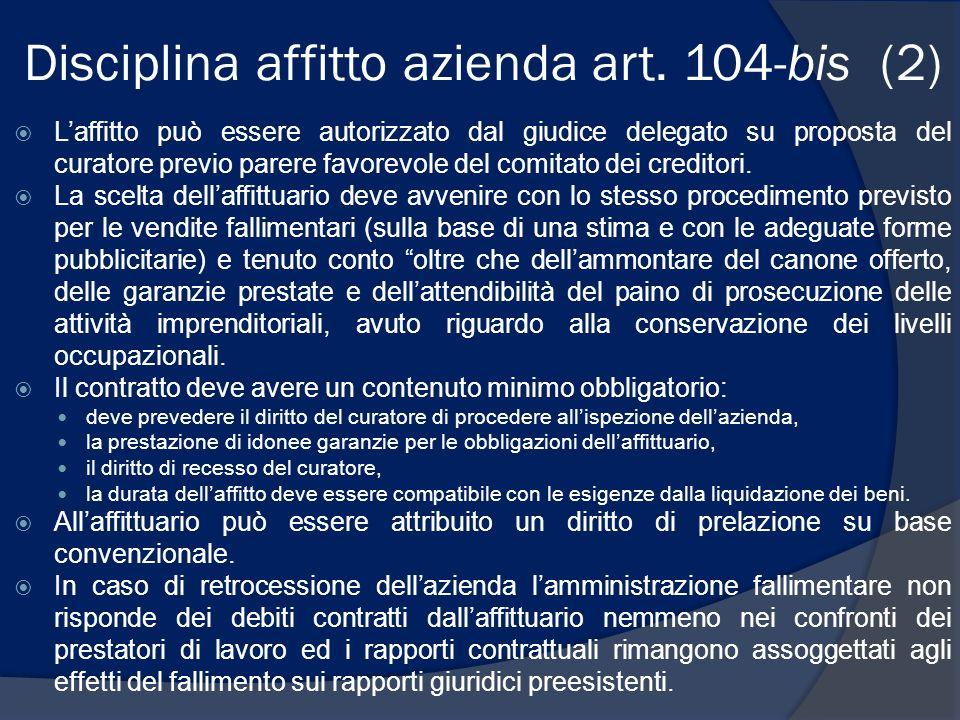 Disciplina affitto azienda art. 104-bis (2) Laffitto può essere autorizzato dal giudice delegato su proposta del curatore previo parere favorevole del
