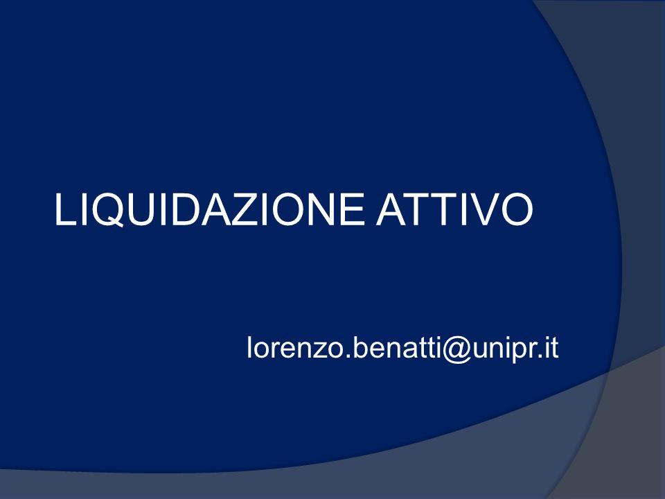 LIQUIDAZIONE ATTIVO lorenzo.benatti@unipr.it
