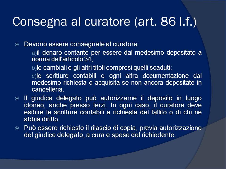 Consegna al curatore (art. 86 l.f.) Devono essere consegnate al curatore: a) il denaro contante per essere dal medesimo depositato a norma dell'artico