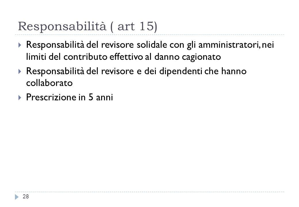 Responsabilità ( art 15) 28 Responsabilità del revisore solidale con gli amministratori, nei limiti del contributo effettivo al danno cagionato Responsabilità del revisore e dei dipendenti che hanno collaborato Prescrizione in 5 anni