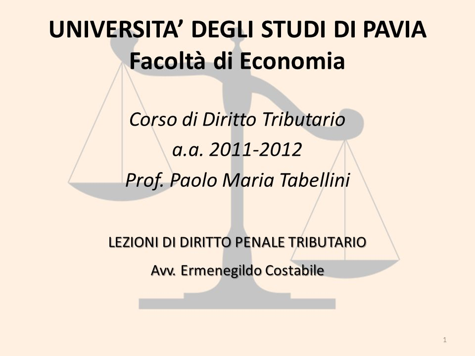 UNIVERSITA DEGLI STUDI DI PAVIA Facoltà di Economia Corso di Diritto Tributario a.a. 2011-2012 Prof. Paolo Maria Tabellini LEZIONI DI DIRITTO PENALE T
