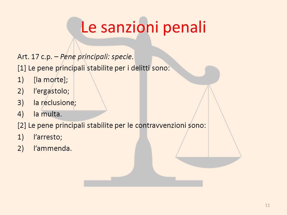 Le sanzioni penali Art. 17 c.p. – Pene principali: specie. [1] Le pene principali stabilite per i delitti sono: 1)[la morte]; 2)lergastolo; 3)la reclu