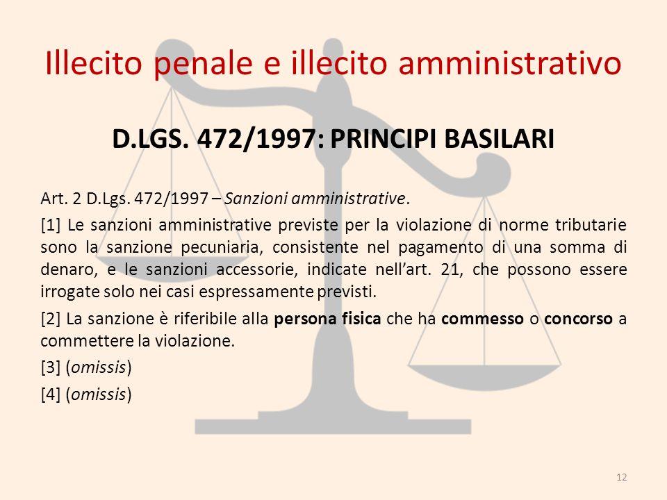 Illecito penale e illecito amministrativo D.LGS. 472/1997: PRINCIPI BASILARI Art. 2 D.Lgs. 472/1997 – Sanzioni amministrative. [1] Le sanzioni amminis