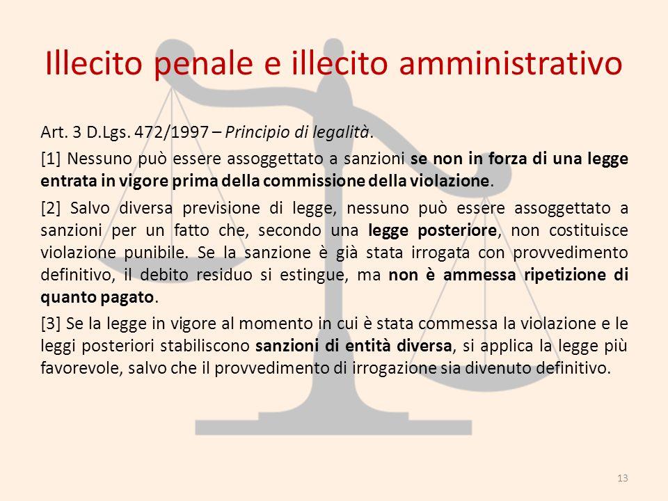 Illecito penale e illecito amministrativo Art. 3 D.Lgs. 472/1997 – Principio di legalità. [1] Nessuno può essere assoggettato a sanzioni se non in for
